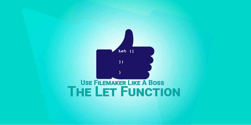 Like a Boss: Let us Discuss the FileMaker Let Function